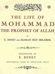 The Life of Mohammad the Prophet of Allah [Illustrated] ebook by E. Dinet,Sliman Ben Ibrahim