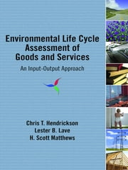 Environmental Life Cycle Assessment of Goods and Services - An Input-Output Approach ebook by Chris T. Hendrickson,Lester B. Lave,H. Scott Matthews