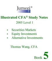 Junwei Illustrated CFA Study Notes - 2005 Level 1 Book 5 ebook by Wang, Thomas