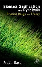 Biomass Gasification and Pyrolysis - Practical Design and Theory ebook by Prabir Basu