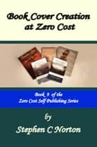 Book Cover Creation at Zero Cost ebook by Stephen C Norton