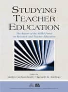 Studying Teacher Education - The Report of the AERA Panel on Research and Teacher Education ebook by Marilyn Cochran-Smith, Kenneth M. Zeichner