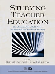 Studying Teacher Education - The Report of the AERA Panel on Research and Teacher Education ebook by Marilyn Cochran-Smith,Kenneth M. Zeichner