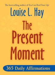 The Present Moment ebook by Louise Hay