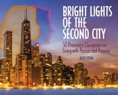 Bright Lights of the Second City - 50 Prominent Chicagoans on Living with Passion and Purpose ebook by Betsy Storm