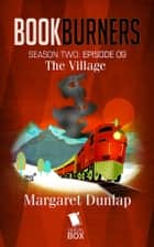 The Village ebook by Margaret Dunlap,Max Gladstone,Brian Francis Slattery,Andrea Phillips,Mur Lafferty,Amal El-Mohtar