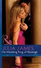His Wedding Ring of Revenge (Mills & Boon Modern) (For Love or Money, Book 2) ebook by Julia James