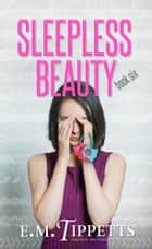 Sleepless Beauty ebook by E.M. Tippetts
