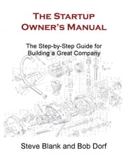 The Startup Owner's Manual - The Step-by-Step Guide for Building a Great Company ebook by Steve Blank, Bob Dorf