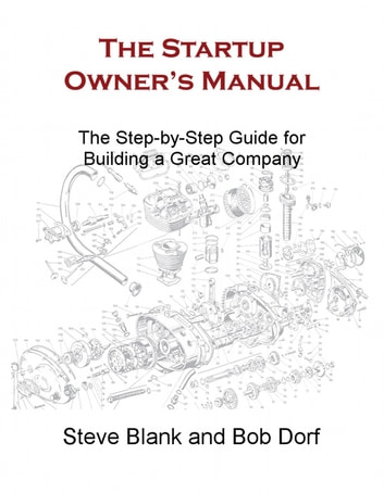 The Startup Owner's Manual - The Step-by-Step Guide for Building a Great Company ebook by Steve Blank,Bob Dorf