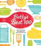 Betty Crocker Betty's Best 100 - Favorite Recipes from America's Most Trusted Cook ebook by Betty Crocker