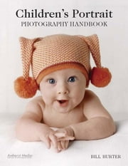 Children's Portrait Photography Handbook ebook by Hurter, Bill