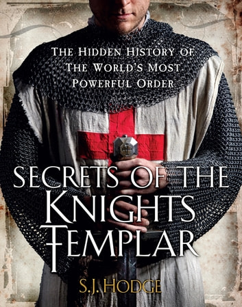 Secrets of the Knights Templar - The Hidden History of the World's Most Powerful Order ebook by Susie Hodge