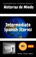 Historias de Miedo: Intermediate Spanish Novels - Intermediate Spanish Stories, #1 ebook by Pablo Echeverria