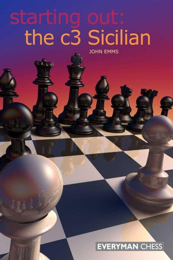 Starting Out: The c3 Sicilian ebook by John Emms