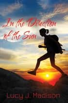 In the Direction of the Sun ebook by Lucy J. Madison