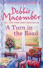 A Turn in the Road (A Blossom Street Novel, Book 8) ebook by Debbie Macomber