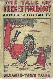 The Tale of Turkey Proudfoot ebook by Arthur Scott Bailey