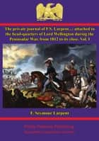 The Private Journal of F.S. Larpent - Vol. I ebook by F. Seymour Larpent,Sir George Larpent