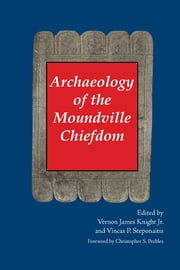 Archaeology of the Moundville Chiefdom - Chronology, Content, Contest ebook by Vernon J. Knight,Vincas P. Steponaitis,Lauren M. Michals,Paul D. Welch,Margaret J. Schoeninger,Mary Lucas Powell,C. Margaret Scarry,Mark R. Schurr,Christopher S. Peebles,Vincas P. Steponaitis,Christopher S. Peebles