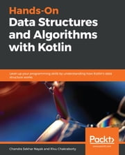 Hands-On Data Structures and Algorithms with Kotlin - Level up your programming skills by understanding how Kotlin's data structure works ebook by Rivu Chakraborty, Chandra Sekhar Nayak