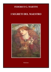 I SEGRETI DEL MAESTRO ebook by Federico G. Martini