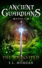 Ancient Guardians: The Uninvited (Book 2, Ancient Guardians Series) ebook by S.L.Morgan