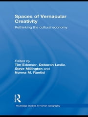 Spaces of Vernacular Creativity - Rethinking the Cultural Economy ebook by Tim Edensor,Deborah Leslie,Steve Millington,Norma Rantisi