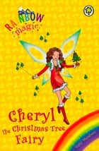 Cheryl the Christmas Tree Fairy - Special ebook by Daisy Meadows, Georgie Ripper