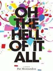 Oh the Hell of It All - A Life Beyond Imaginings ebook by Pat Montandon