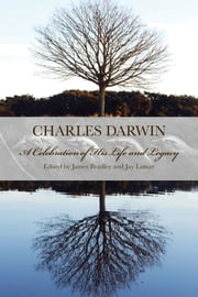 Charles Darwin - A Celebration of His Life and Work ebook by James Bradley,Jay Lamar