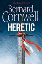 Heretic (The Grail Quest, Book 3) ebook by Bernard Cornwell
