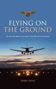 Flying on the Ground - The ups and downs of a career in the RAF and civil aviation ebook by Gerry Davis