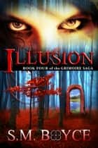 Illusion Grimoire Saga #4) ebook by S. M. Boyce