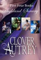 Highland Sorcery Boxed Set ebook by Clover Autrey