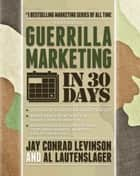 Guerrilla Marketing in 30 Days ebook by Al Lautenslager,Jay Levinson
