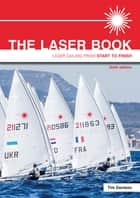 The Laser Book - Laser Sailing From Start To Finish ebook by Tim Davison