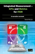 Integrated Measurement - KPIs and Metrics for ITSM - A narrative account ebook by Daniel McLean