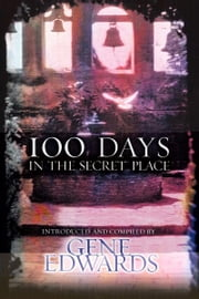 100 Days in the Secret Place ebook by Gene Edwards