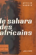 Le Sahara des Africains - Avec 1 carte et 15 illustrations eBook by Attilio Gaudio, Attilio Gaudio