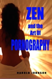 Zen and the Art of Pornography ebook by Harold Johnson