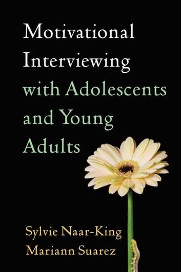 Motivational Interviewing with Adolescents and Young Adults ebook by Sylvie Naar, PhD,Mariann Suarez, PhD, ABPP