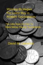 Winning Strategies For Lower Buy-in Holdem Tournaments ebook by David M. Lawrence
