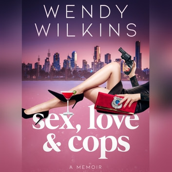 Sex, Love & Cops audiobook by Wendy Wilkins