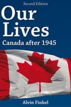 Our Lives: Canada after 1945 ebook by Alvin Finkel