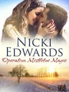 Operation Mistletoe Magic: An Escape to the Country Novella ebook by Nicki Edwards