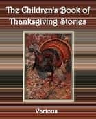 The Children's Book of Thanksgiving Stories ebook by Various