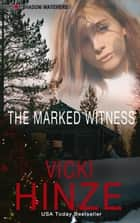 The Marked Witness - Shadow Watchers ebook by Vicki Hinze