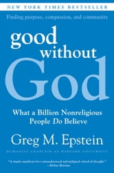 Good Without God - What a Billion Nonreligious People Do Believe ebook by Greg Epstein