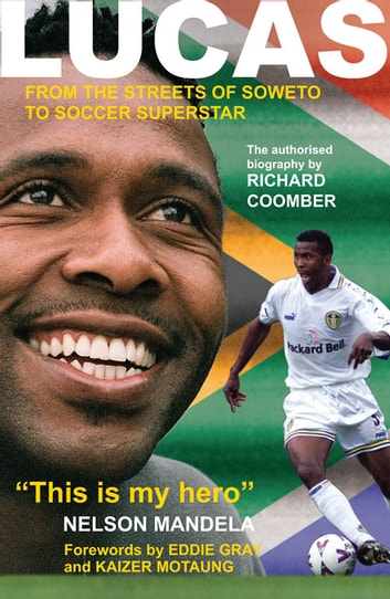LUCAS From the Streets of Soweto to Soccer Superstar ebook by RICHARD COOMBER